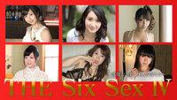 THE  SIX SEX Ⅳ〜本能むき出し!6人の女たち〜